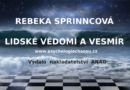 Lidské vědomí a vesmír – Rebeka Sprinncová